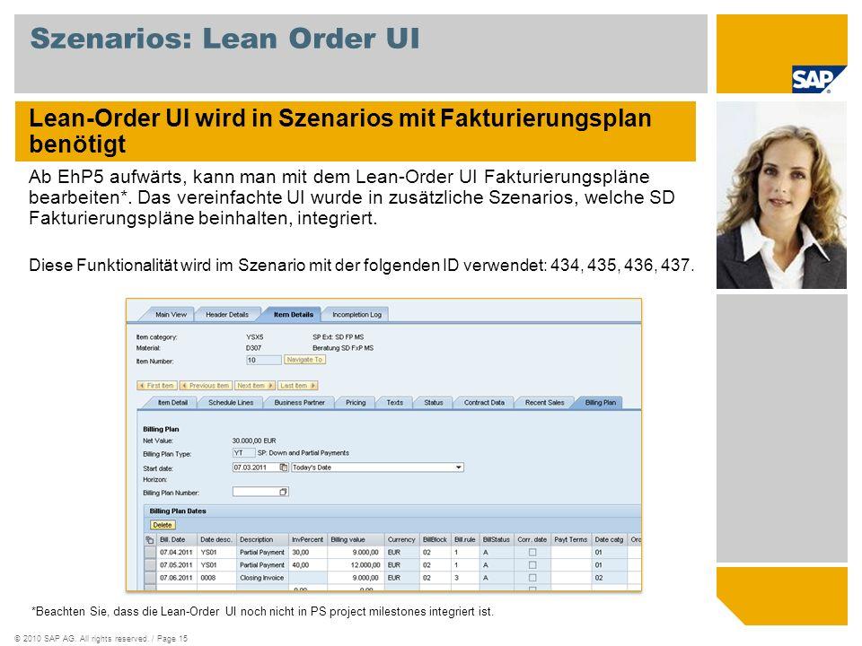 ©2010 SAP AG. All rights reserved. / Page 15 Szenarios: Lean Order UI Lean-Order UI wird in Szenarios mit Fakturierungsplan benötigt Ab EhP5 aufwärts,