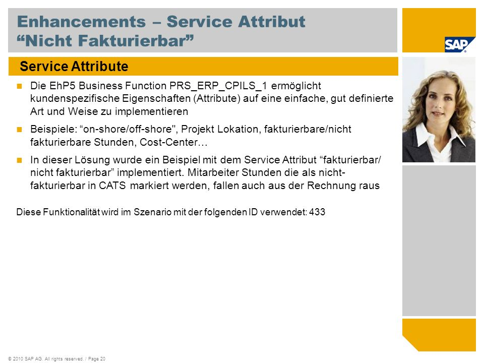 ©2010 SAP AG. All rights reserved. / Page 20 Enhancements – Service Attribut Nicht Fakturierbar Service Attribute Die EhP5 Business Function PRS_ERP_C