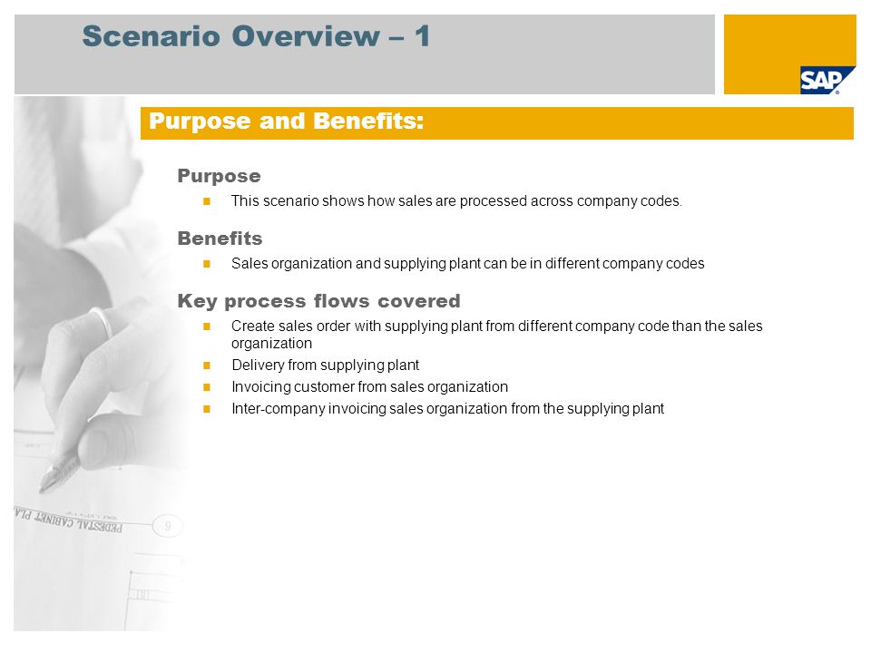 Scenario Overview – 1 Purpose This scenario shows how sales are processed across company codes. Benefits Sales organization and supplying plant can be