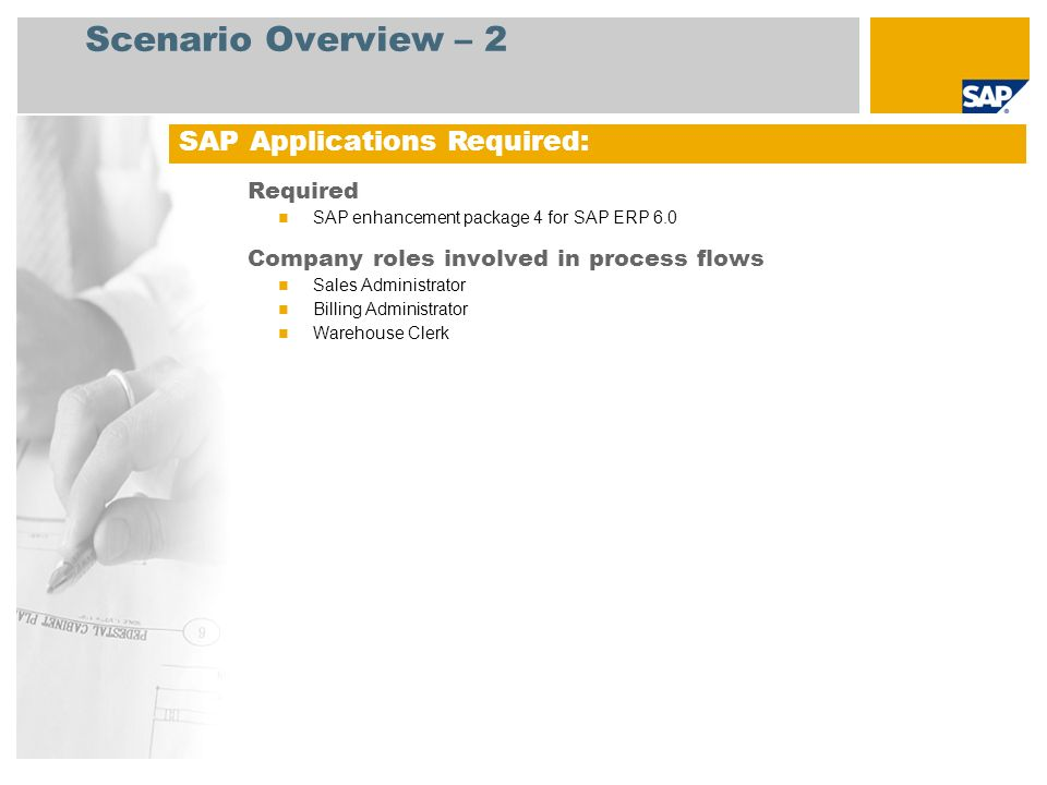 Scenario Overview – 2 Required SAP enhancement package 4 for SAP ERP 6.0 Company roles involved in process flows Sales Administrator Billing Administr