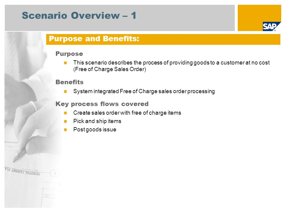 Scenario Overview – 1 Purpose This scenario describes the process of providing goods to a customer at no cost (Free of Charge Sales Order) Benefits Sy