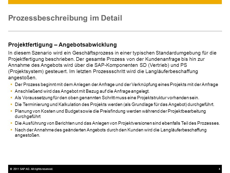 ©2011 SAP AG. All rights reserved.4 Prozessbeschreibung im Detail Projektfertigung – Angebotsabwicklung In diesem Szenario wird ein Geschäftsprozess i