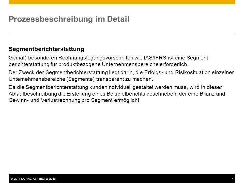 ©2011 SAP AG. All rights reserved.4 Prozessbeschreibung im Detail Segmentberichterstattung Gemäß besonderen Rechnungslegungsvorschriften wie IAS/IFRS