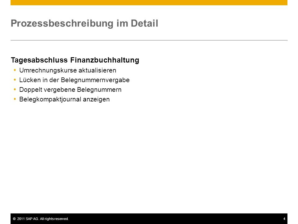 ©2011 SAP AG. All rights reserved.4 Prozessbeschreibung im Detail Tagesabschluss Finanzbuchhaltung Umrechnungskurse aktualisieren Lücken in der Belegn