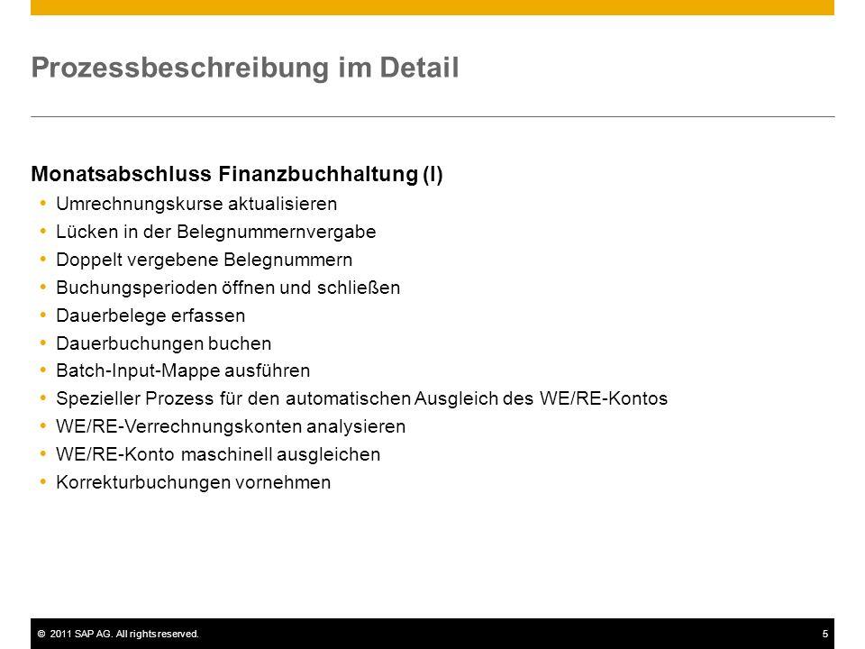 ©2011 SAP AG. All rights reserved.5 Prozessbeschreibung im Detail Monatsabschluss Finanzbuchhaltung (I) Umrechnungskurse aktualisieren Lücken in der B