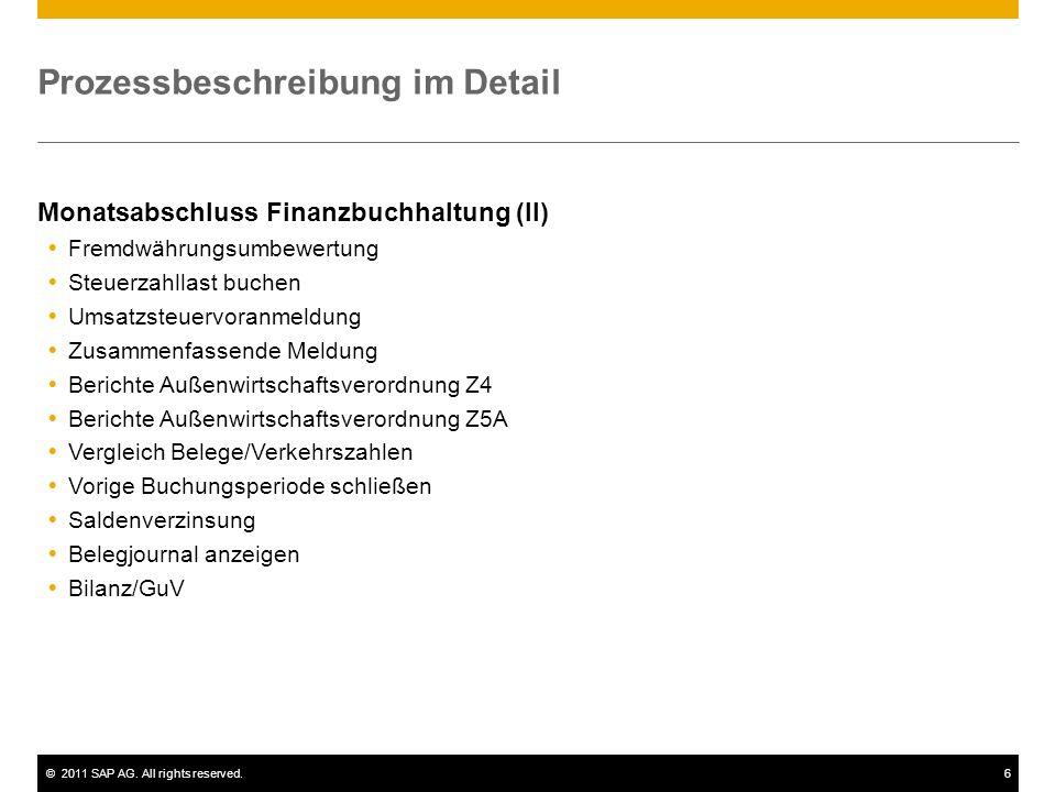 ©2011 SAP AG. All rights reserved.6 Prozessbeschreibung im Detail Monatsabschluss Finanzbuchhaltung (II) Fremdwährungsumbewertung Steuerzahllast buche