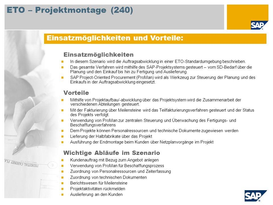 Einsatzmöglichkeiten und Vorteile: ETO – Projektmontage (240) Einsatzmöglichkeiten In diesem Szenario wird die Auftragsabwicklung in einer ETO-Standar