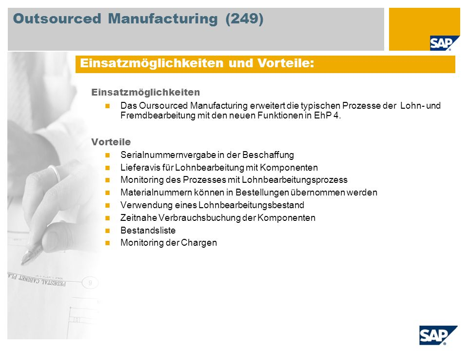 Einsatzmöglichkeiten Das Oursourced Manufacturing erweitert die typischen Prozesse der Lohn- und Fremdbearbeitung mit den neuen Funktionen in EhP 4. V