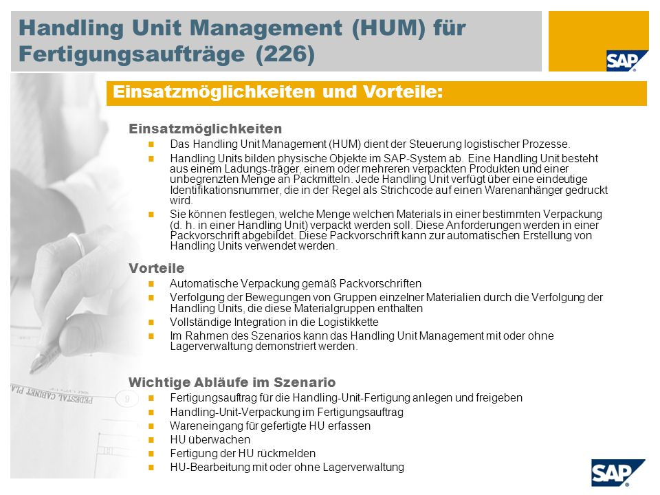 Einsatzmöglichkeiten Das Handling Unit Management (HUM) dient der Steuerung logistischer Prozesse. Handling Units bilden physische Objekte im SAP-Syst