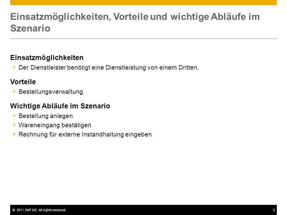 ©2011 SAP AG. All rights reserved.2 Einsatzmöglichkeiten, Vorteile und wichtige Abläufe im Szenario Einsatzmöglichkeiten Der Dienstleister benötigt ei