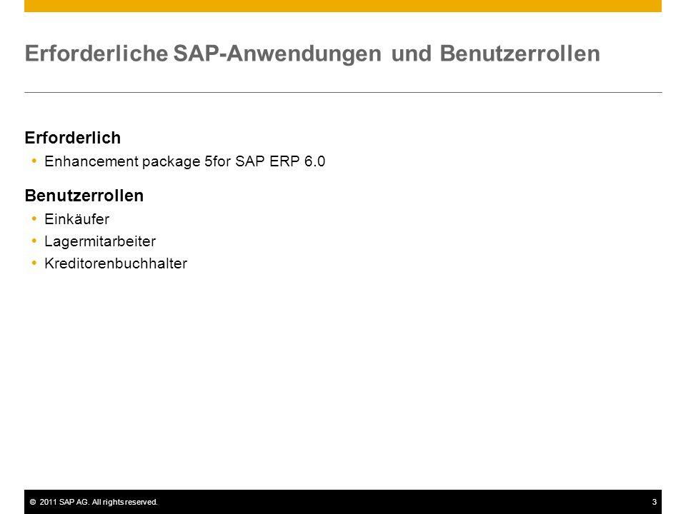 ©2011 SAP AG. All rights reserved.3 Erforderliche SAP-Anwendungen und Benutzerrollen Erforderlich Enhancement package 5for SAP ERP 6.0 Benutzerrollen