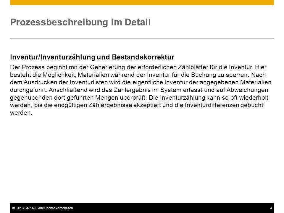 ©2013 SAP AG. Alle Rechte vorbehalten.4 Prozessbeschreibung im Detail Inventur/Inventurzählung und Bestandskorrektur Der Prozess beginnt mit der Gener