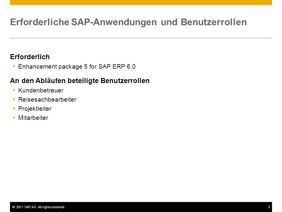 ©2011 SAP AG. All rights reserved.3 Erforderliche SAP-Anwendungen und Benutzerrollen Erforderlich Enhancement package 5 for SAP ERP 6.0 An den Abläufe