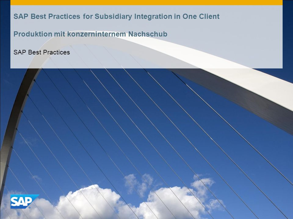 SAP Best Practices for Subsidiary Integration in One Client Produktion mit konzerninternem Nachschub SAP Best Practices