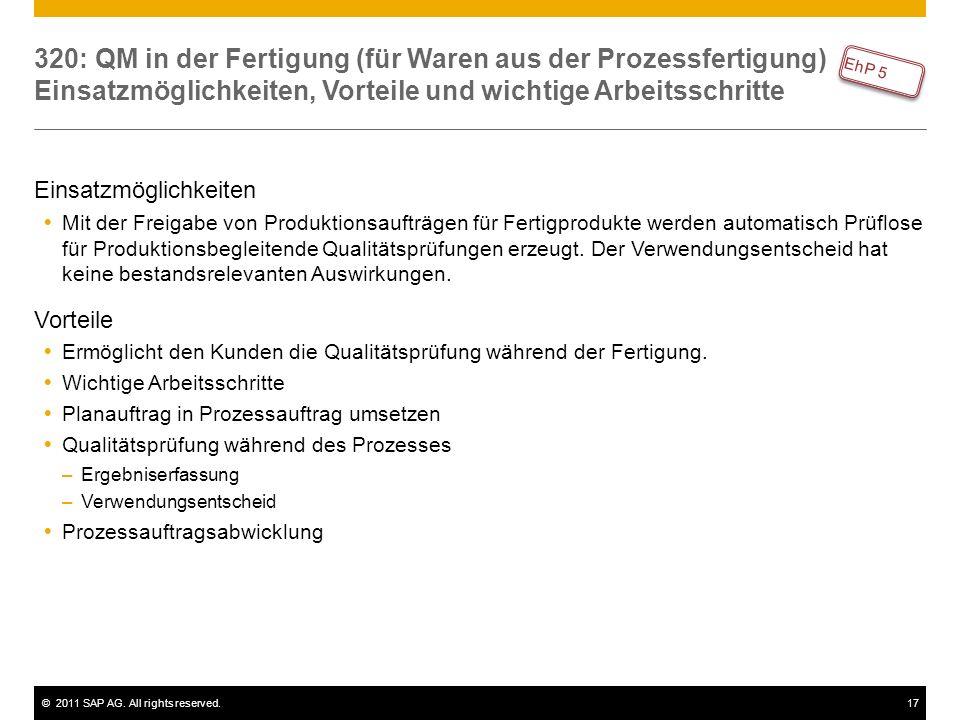 ©2011 SAP AG. All rights reserved.17 320: QM in der Fertigung (für Waren aus der Prozessfertigung) Einsatzmöglichkeiten, Vorteile und wichtige Arbeits