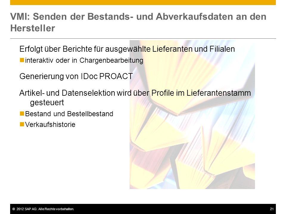 ©2012 SAP AG. Alle Rechte vorbehalten.21 VMI: Senden der Bestands- und Abverkaufsdaten an den Hersteller Erfolgt über Berichte für ausgewählte Liefera