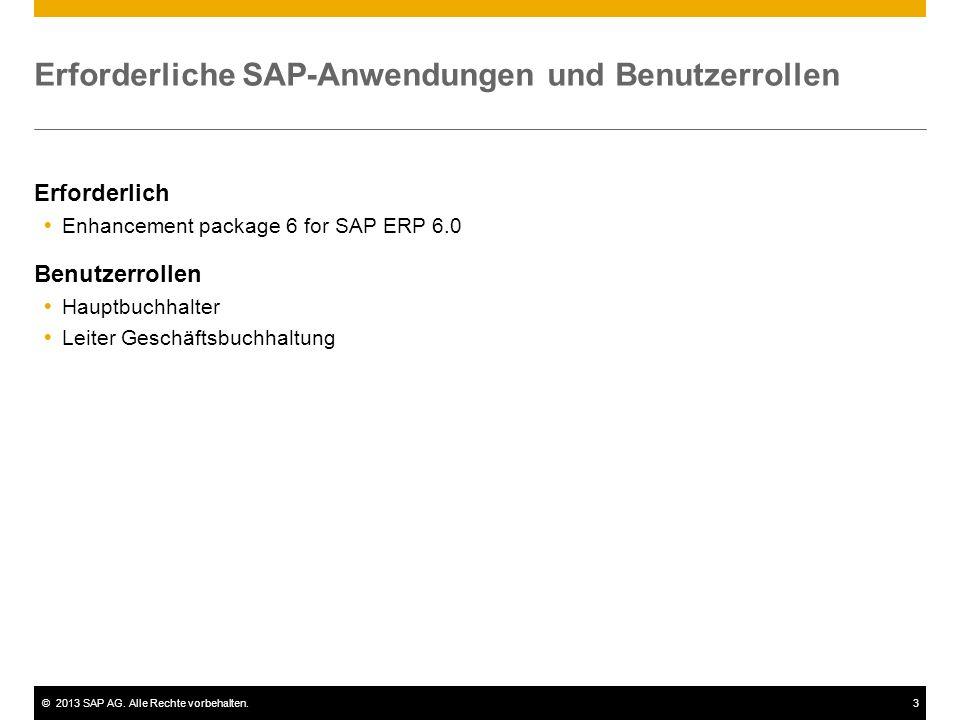 ©2013 SAP AG. Alle Rechte vorbehalten.3 Erforderliche SAP-Anwendungen und Benutzerrollen Erforderlich Enhancement package 6 for SAP ERP 6.0 Benutzerro