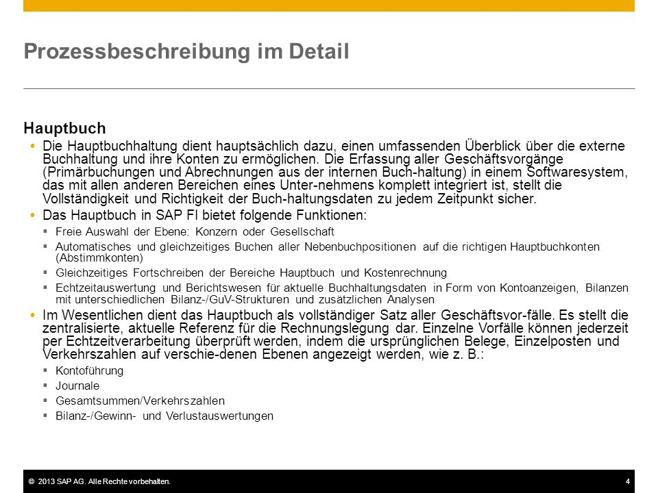 ©2013 SAP AG. Alle Rechte vorbehalten.4 Prozessbeschreibung im Detail Hauptbuch Die Hauptbuchhaltung dient hauptsächlich dazu, einen umfassenden Überb