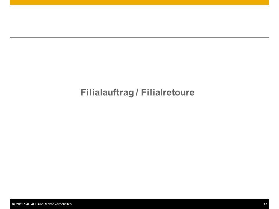 ©2012 SAP AG. Alle Rechte vorbehalten.17 Filialauftrag / Filialretoure