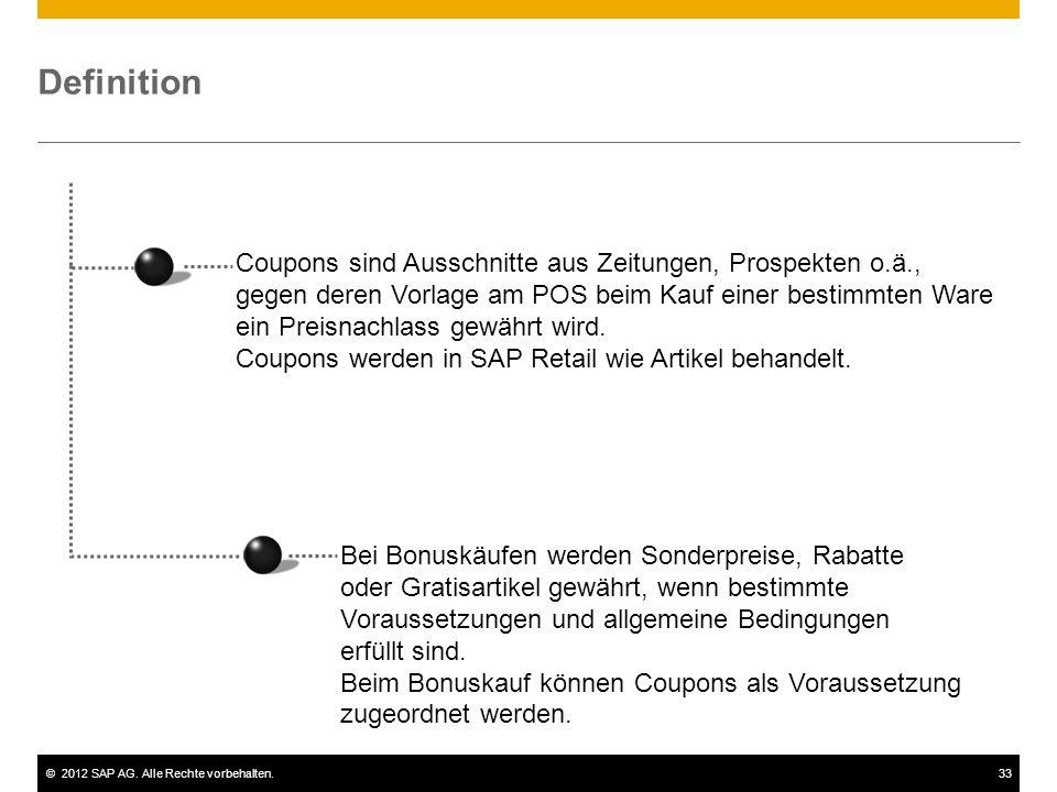 ©2012 SAP AG. Alle Rechte vorbehalten.33 Definition Coupons sind Ausschnitte aus Zeitungen, Prospekten o.ä., gegen deren Vorlage am POS beim Kauf eine