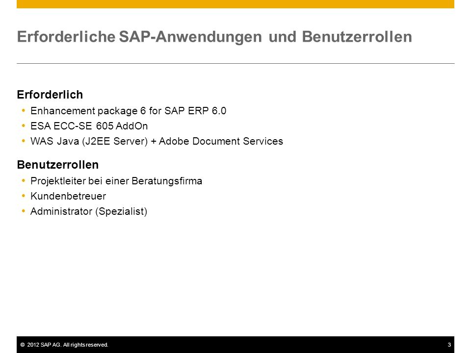 ©2012 SAP AG. All rights reserved.3 Erforderliche SAP-Anwendungen und Benutzerrollen Erforderlich Enhancement package 6 for SAP ERP 6.0 ESA ECC-SE 605