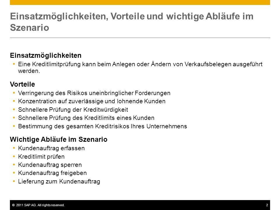 ©2011 SAP AG. All rights reserved.2 Einsatzmöglichkeiten, Vorteile und wichtige Abläufe im Szenario Einsatzmöglichkeiten Eine Kreditlimitprüfung kann