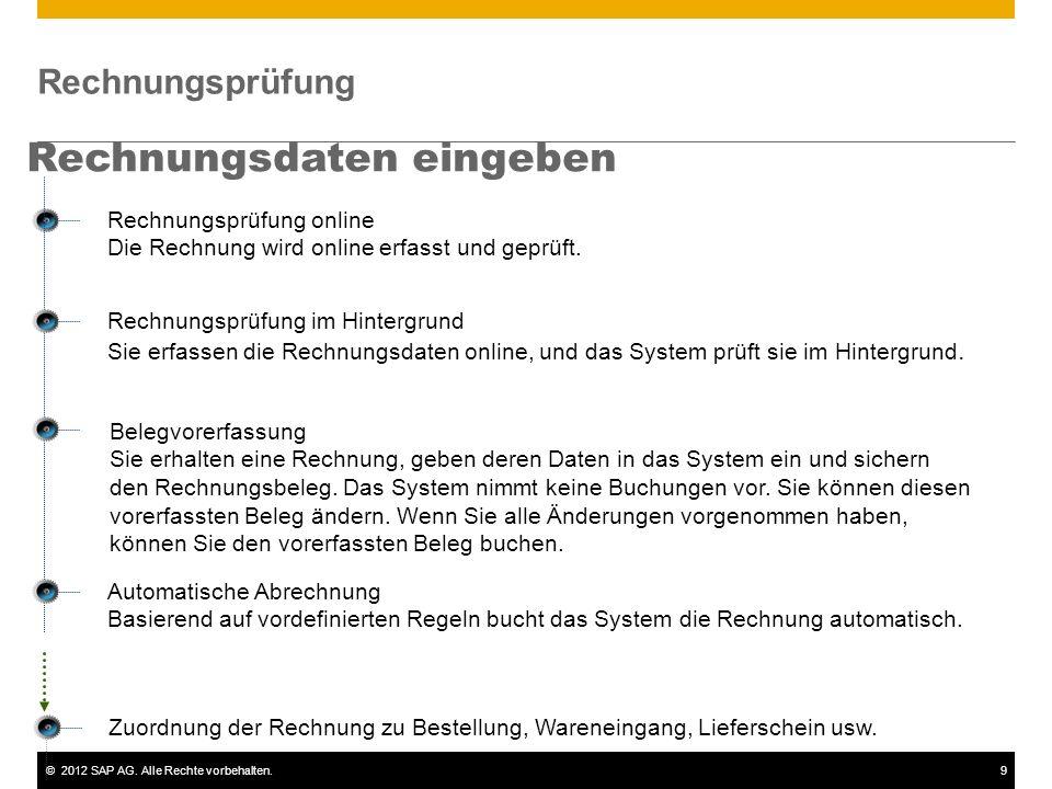 ©2012 SAP AG. Alle Rechte vorbehalten.9 Rechnungsprüfung Rechnungsdaten eingeben Rechnungsprüfung online Die Rechnung wird online erfasst und geprüft.