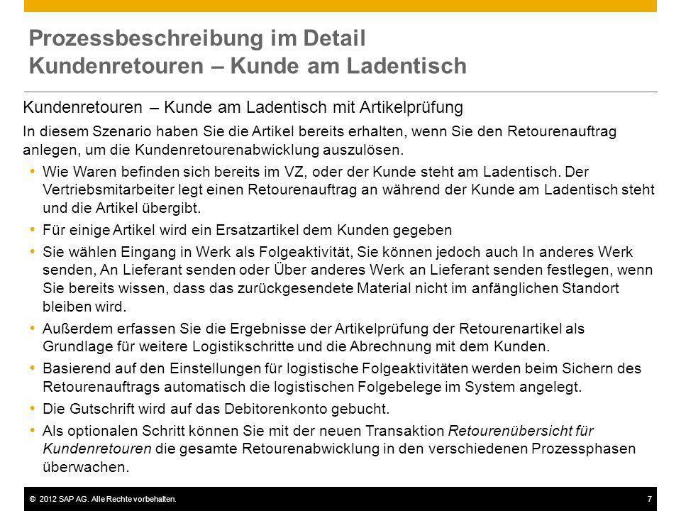 ©2012 SAP AG. Alle Rechte vorbehalten.7 Kundenretouren – Kunde am Ladentisch mit Artikelprüfung In diesem Szenario haben Sie die Artikel bereits erhal