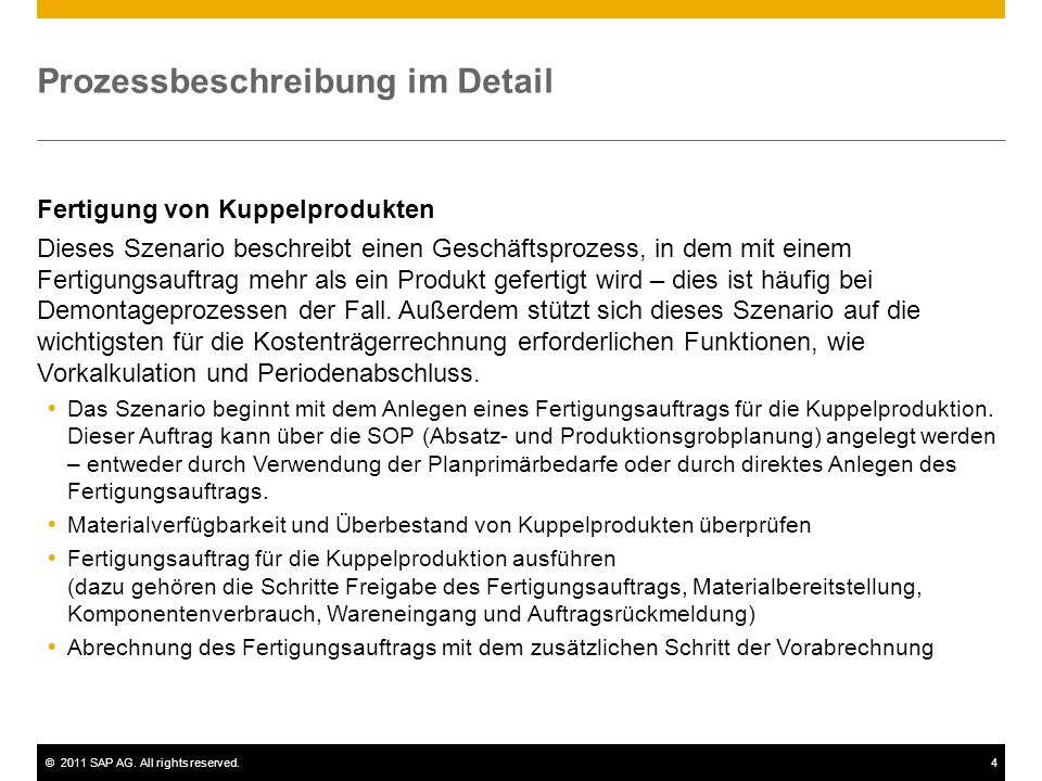 ©2011 SAP AG. All rights reserved.4 Prozessbeschreibung im Detail Fertigung von Kuppelprodukten Dieses Szenario beschreibt einen Geschäftsprozess, in
