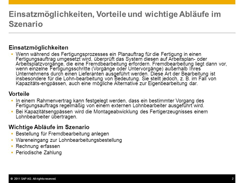 ©2011 SAP AG. All rights reserved.2 Einsatzmöglichkeiten, Vorteile und wichtige Abläufe im Szenario Einsatzmöglichkeiten Wenn während des Fertigungspr