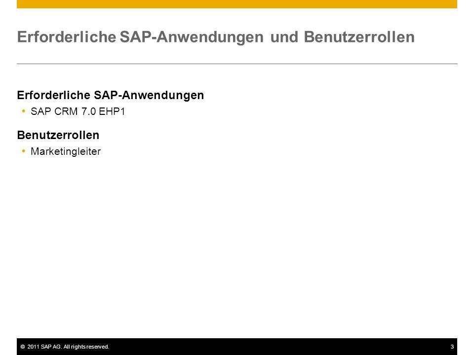 ©2011 SAP AG. All rights reserved.3 Erforderliche SAP-Anwendungen und Benutzerrollen Erforderliche SAP-Anwendungen SAP CRM 7.0 EHP1 Benutzerrollen Mar