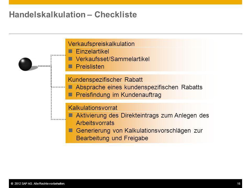 ©2012 SAP AG. Alle Rechte vorbehalten.15 Handelskalkulation – Checkliste Kundenspezifischer Rabatt Absprache eines kundenspezifischen Rabatts Preisfin