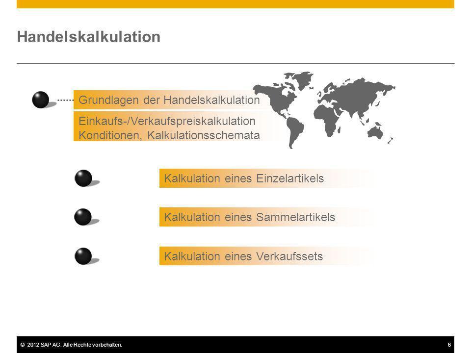 ©2012 SAP AG. Alle Rechte vorbehalten.6 Handelskalkulation Grundlagen der Handelskalkulation Einkaufs-/Verkaufspreiskalkulation Konditionen, Kalkulati