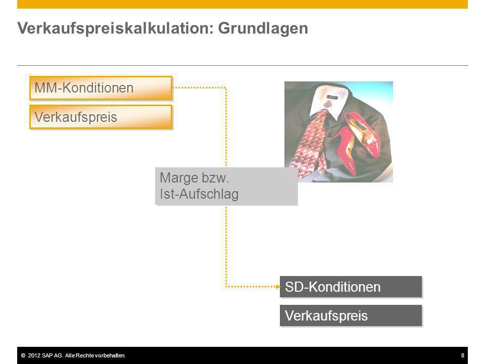 ©2012 SAP AG. Alle Rechte vorbehalten.8 Verkaufspreiskalkulation: Grundlagen MM-Konditionen Verkaufspreis SD-Konditionen Verkaufspreis Marge bzw. Ist-