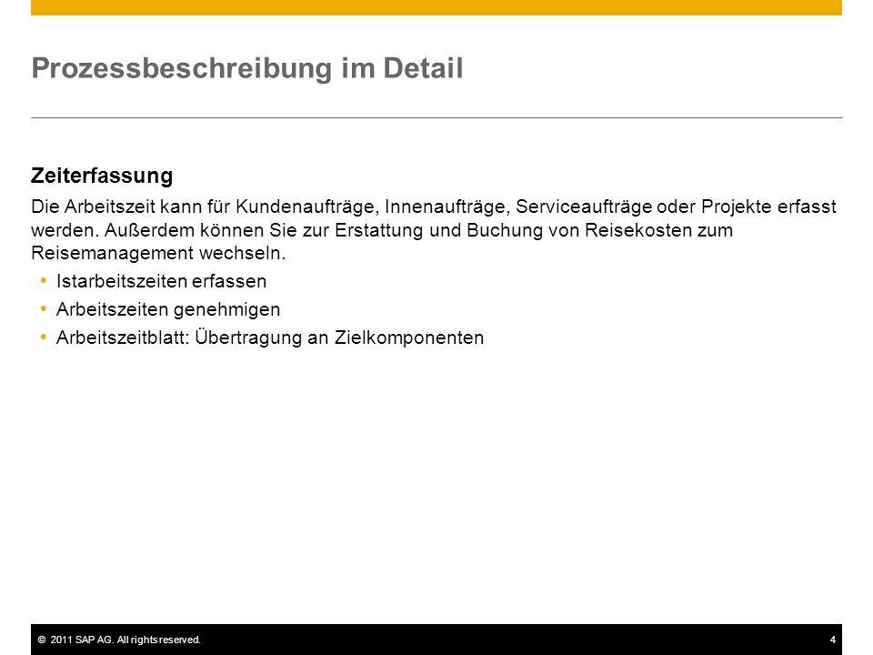 ©2011 SAP AG. All rights reserved.4 Prozessbeschreibung im Detail Zeiterfassung Die Arbeitszeit kann für Kundenaufträge, Innenaufträge, Serviceaufträg
