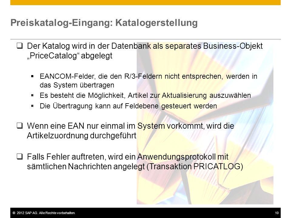 ©2012 SAP AG. Alle Rechte vorbehalten.10 Preiskatalog-Eingang: Katalogerstellung Der Katalog wird in der Datenbank als separates Business-Objekt Price