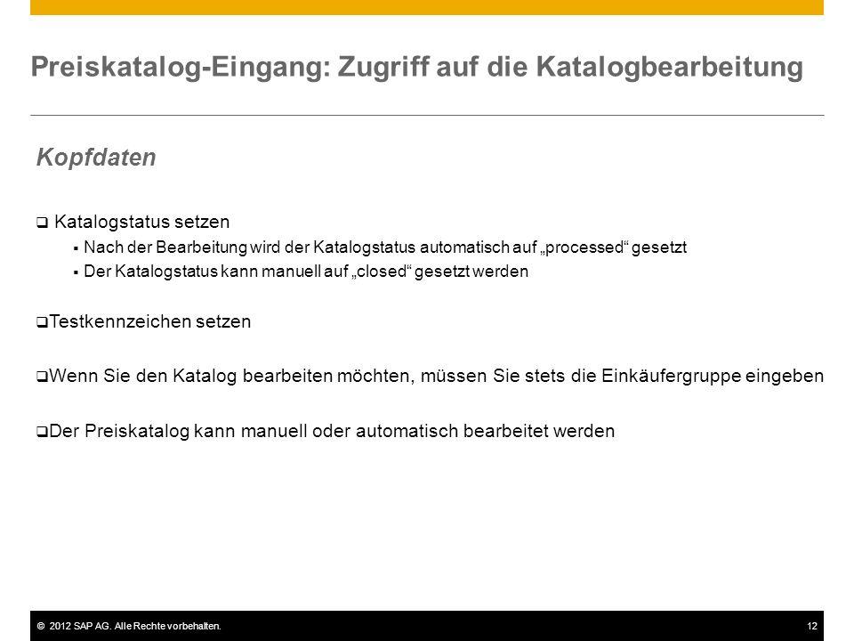 ©2012 SAP AG. Alle Rechte vorbehalten.12 Preiskatalog-Eingang: Zugriff auf die Katalogbearbeitung Kopfdaten Katalogstatus setzen Nach der Bearbeitung