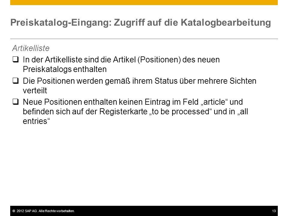 ©2012 SAP AG. Alle Rechte vorbehalten.13 Preiskatalog-Eingang: Zugriff auf die Katalogbearbeitung Artikelliste In der Artikelliste sind die Artikel (P