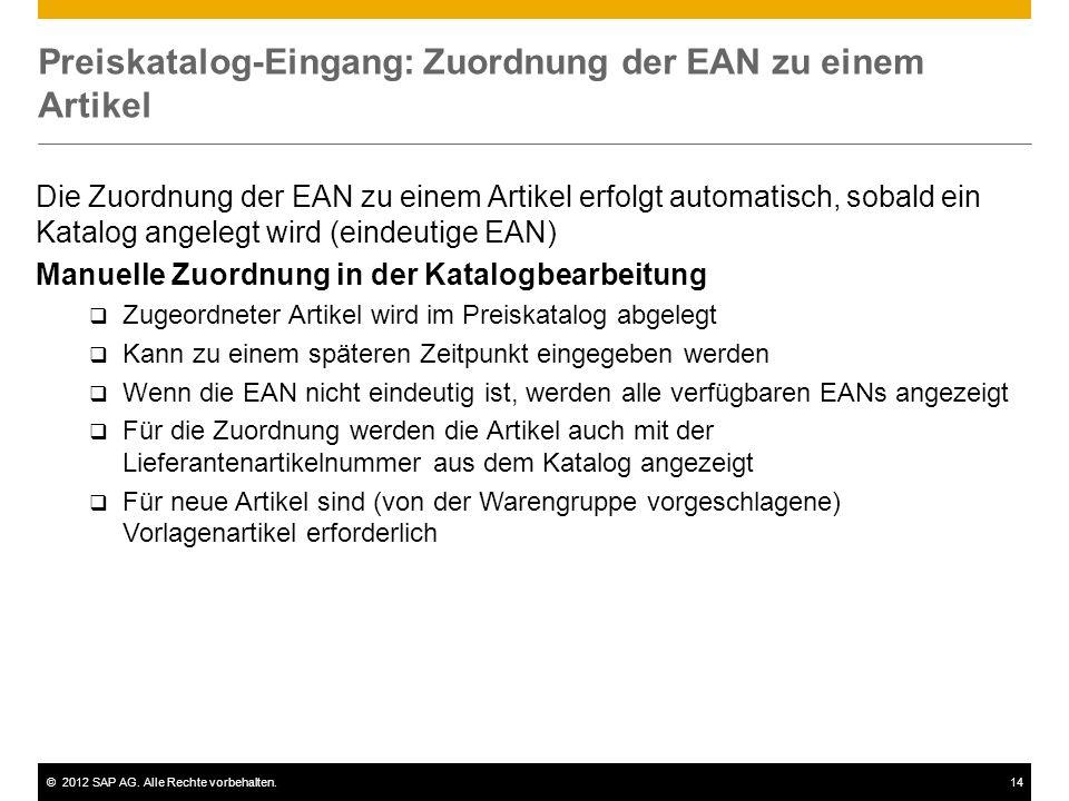 ©2012 SAP AG. Alle Rechte vorbehalten.14 Preiskatalog-Eingang: Zuordnung der EAN zu einem Artikel Die Zuordnung der EAN zu einem Artikel erfolgt autom