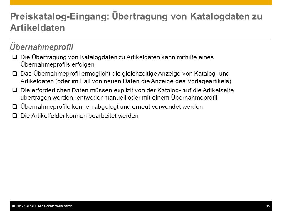 ©2012 SAP AG. Alle Rechte vorbehalten.15 Preiskatalog-Eingang: Übertragung von Katalogdaten zu Artikeldaten Übernahmeprofil Die Übertragung von Katalo