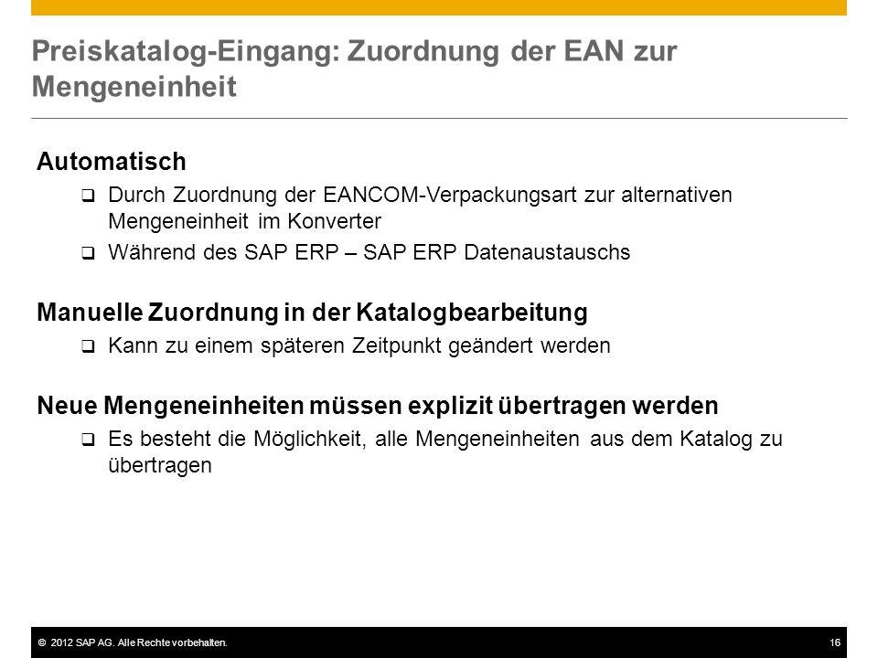 ©2012 SAP AG. Alle Rechte vorbehalten.16 Preiskatalog-Eingang: Zuordnung der EAN zur Mengeneinheit Automatisch Durch Zuordnung der EANCOM-Verpackungsa