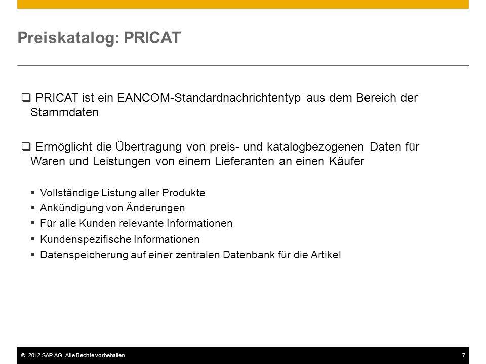 ©2012 SAP AG. Alle Rechte vorbehalten.7 Preiskatalog: PRICAT PRICAT ist ein EANCOM-Standardnachrichtentyp aus dem Bereich der Stammdaten Ermöglicht di