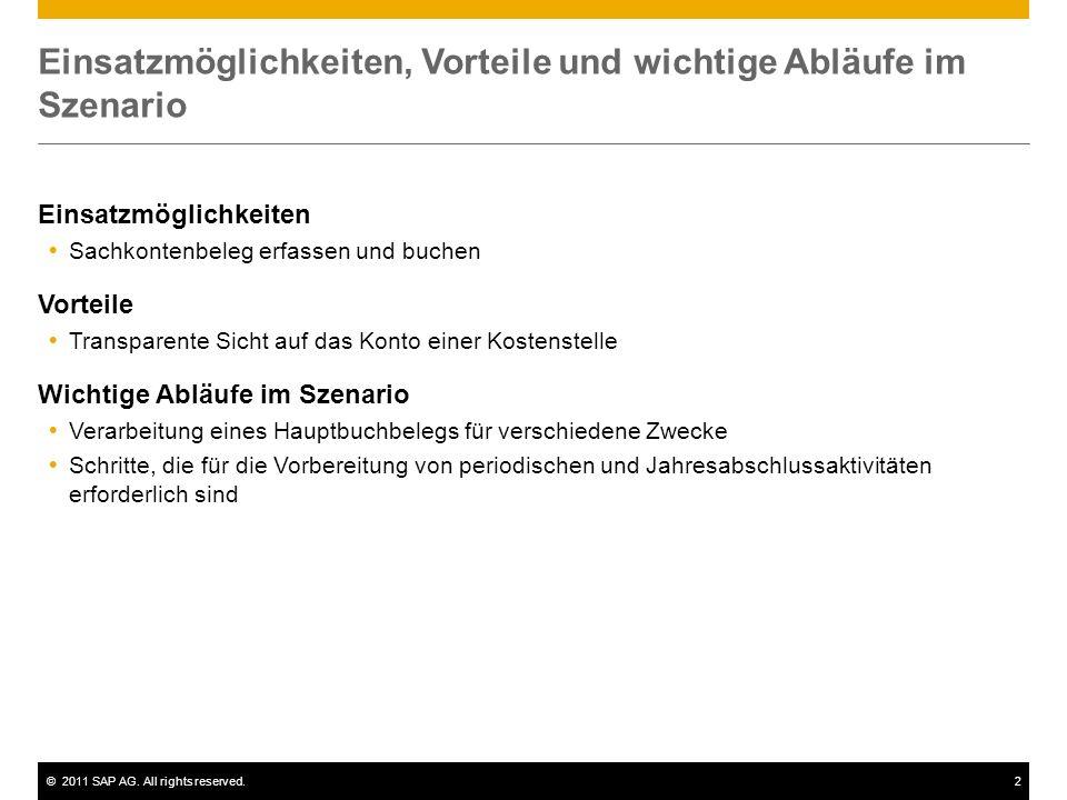 ©2011 SAP AG. All rights reserved.2 Einsatzmöglichkeiten, Vorteile und wichtige Abläufe im Szenario Einsatzmöglichkeiten Sachkontenbeleg erfassen und