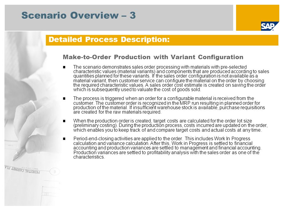 Scenario Overview – 3 Make-to-Order Production with Variant Configuration The scenario demonstrates sales order processing with materials with pre-selected characteristic values (material variants) and components that are produced according to sales quantities planned for these variants.