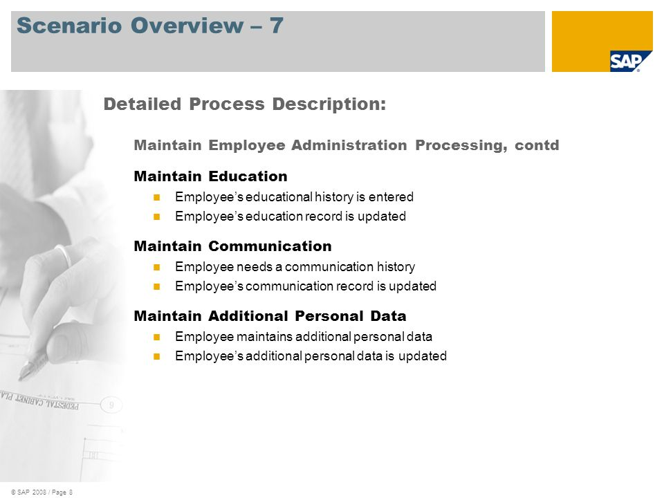 © SAP 2008 / Page 8 Scenario Overview – 7 Maintain Employee Administration Processing, contd Maintain Education Employees educational history is enter