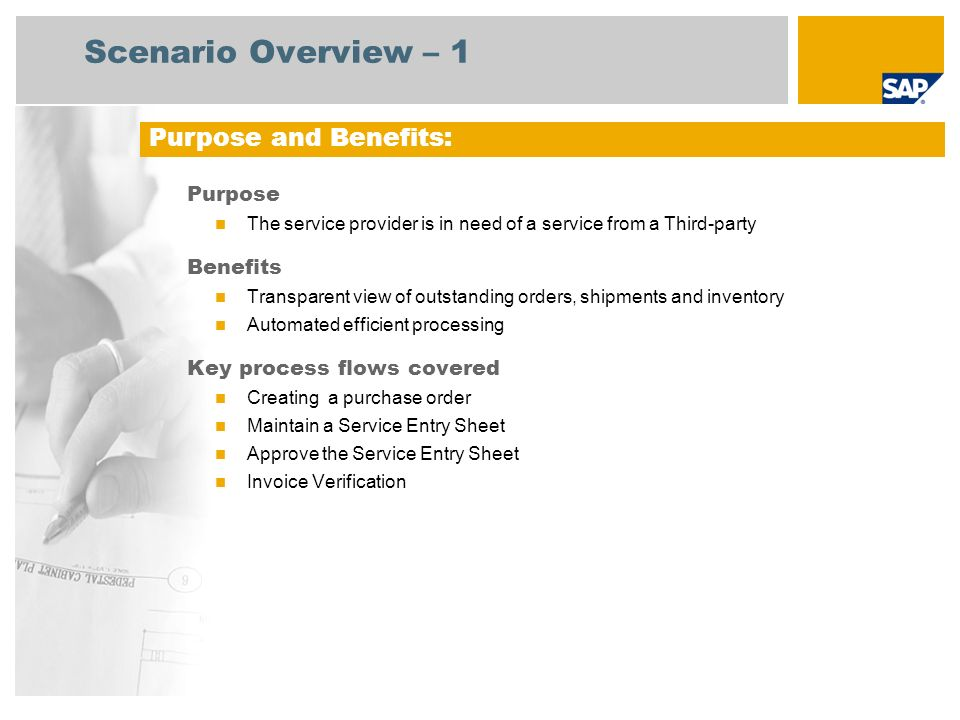 Scenario Overview – 2 Required SAP enhancement package 4 for SAP ERP 6.0 Company roles involved in process flows Buyer Service Employee Accounts Payable Accountant 1 SAP Applications Required: