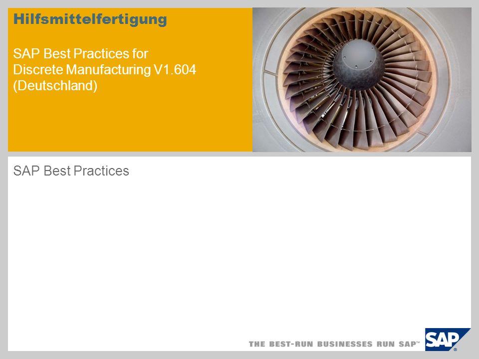 Hilfsmittelfertigung SAP Best Practices for Discrete Manufacturing V1.604 (Deutschland) SAP Best Practices