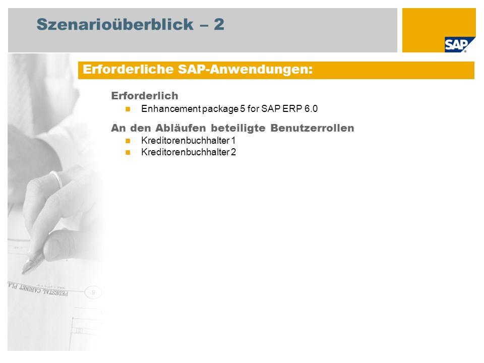 Szenarioüberblick – 2 Erforderlich Enhancement package 5 for SAP ERP 6.0 An den Abläufen beteiligte Benutzerrollen Kreditorenbuchhalter 1 Kreditorenbu