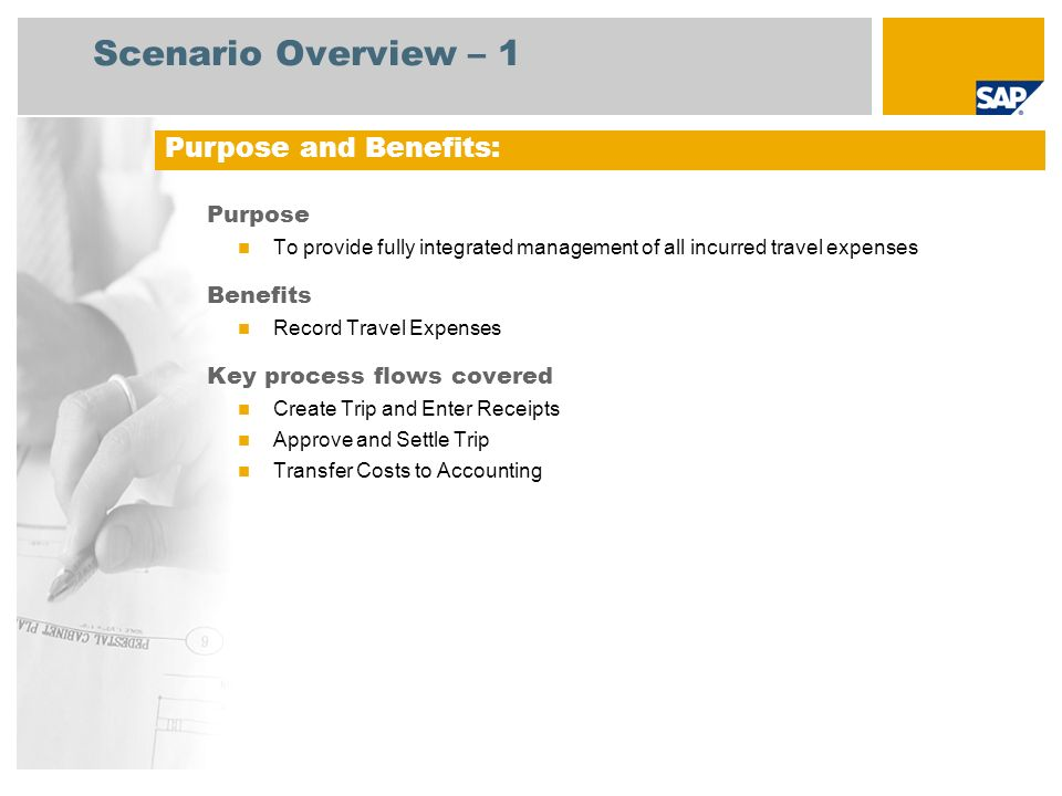 Scenario Overview – 1 Purpose To provide fully integrated management of all incurred travel expenses Benefits Record Travel Expenses Key process flows