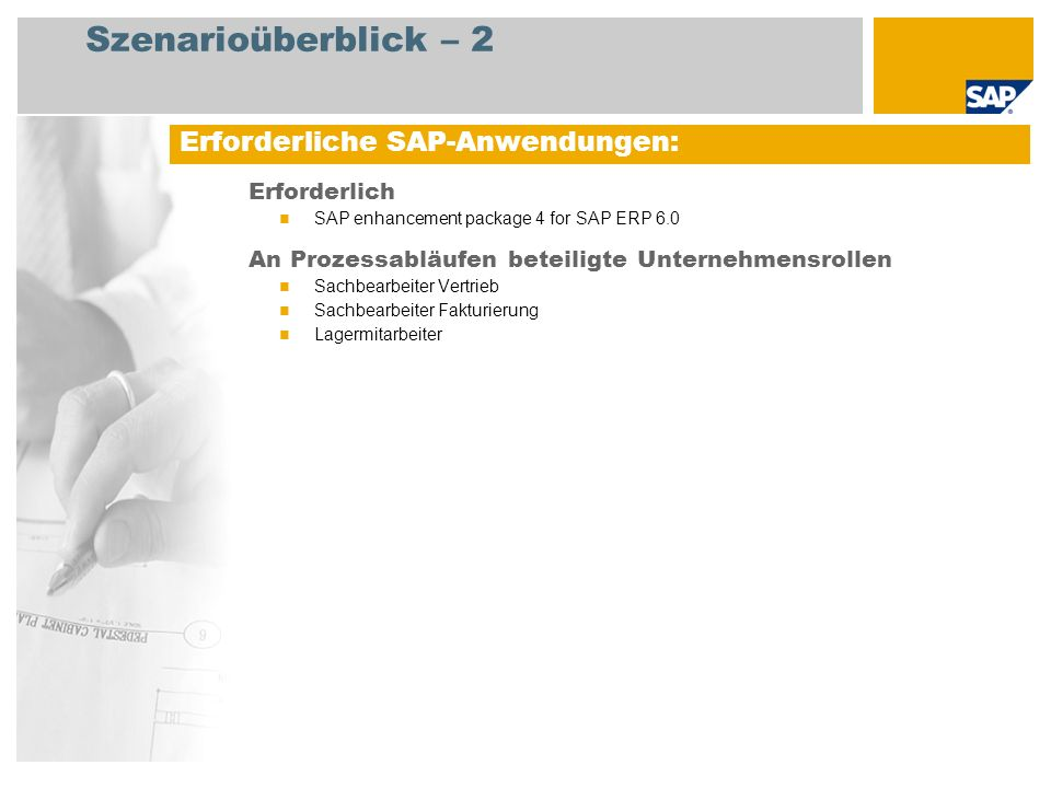 Szenarioüberblick – 2 Erforderlich SAP enhancement package 4 for SAP ERP 6.0 An Prozessabläufen beteiligte Unternehmensrollen Sachbearbeiter Vertrieb